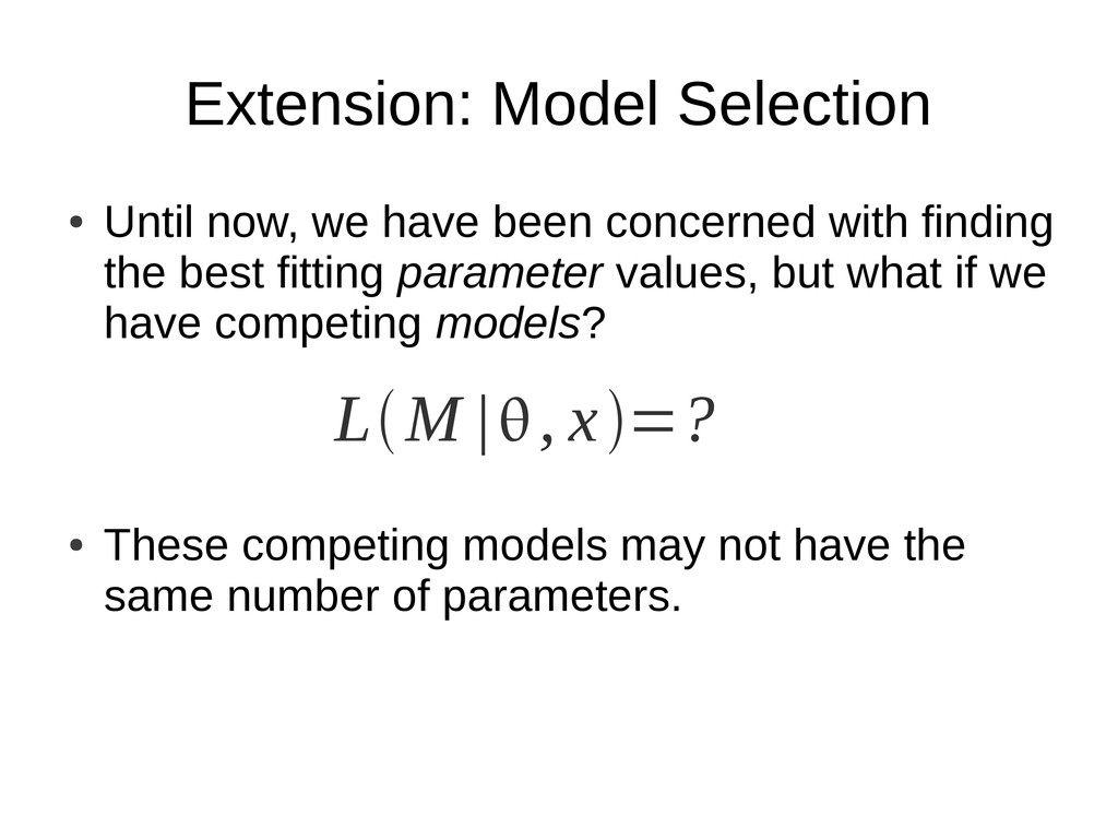 Extension: Model Selection ● Until now, we have...