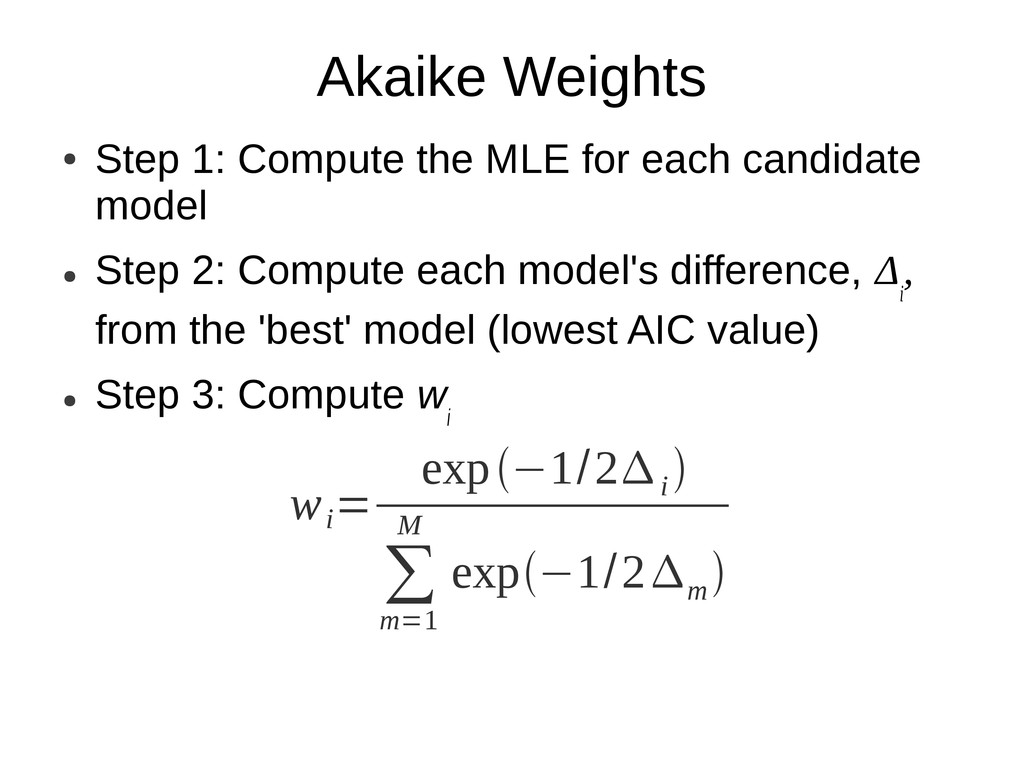 Akaike Weights ● Step 1: Compute the MLE for ea...