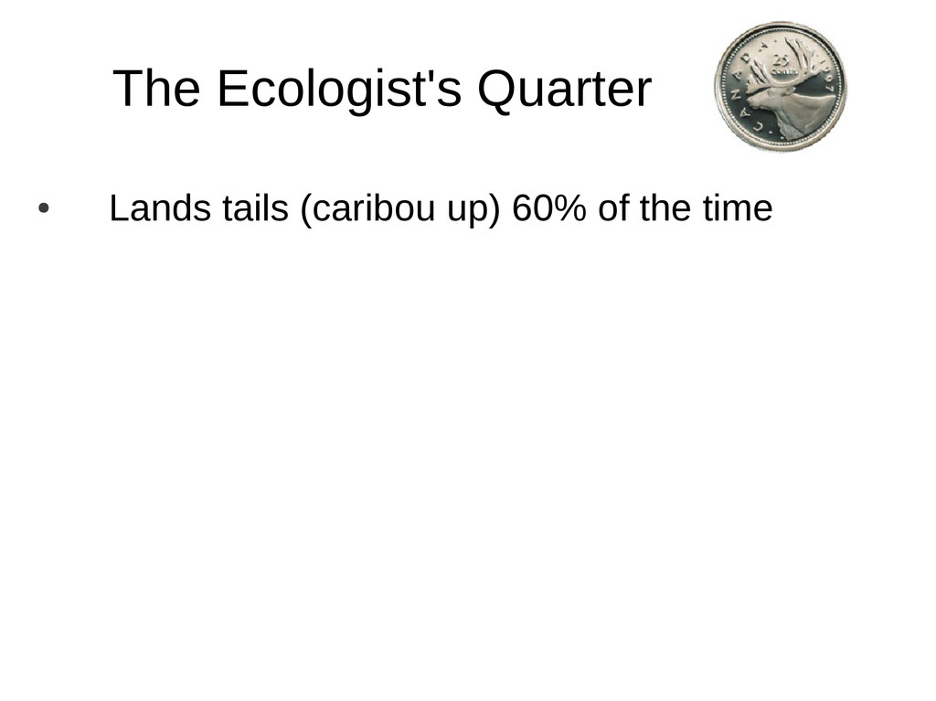 The Ecologist's Quarter ● Lands tails (caribou ...