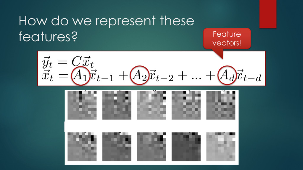How do we represent these features? ~ yt = C~ x...
