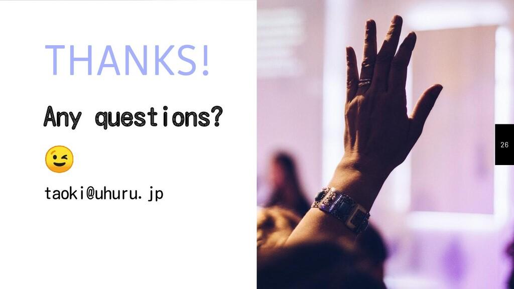 THANKS! Any questions?  taoki@uhuru.jp 26