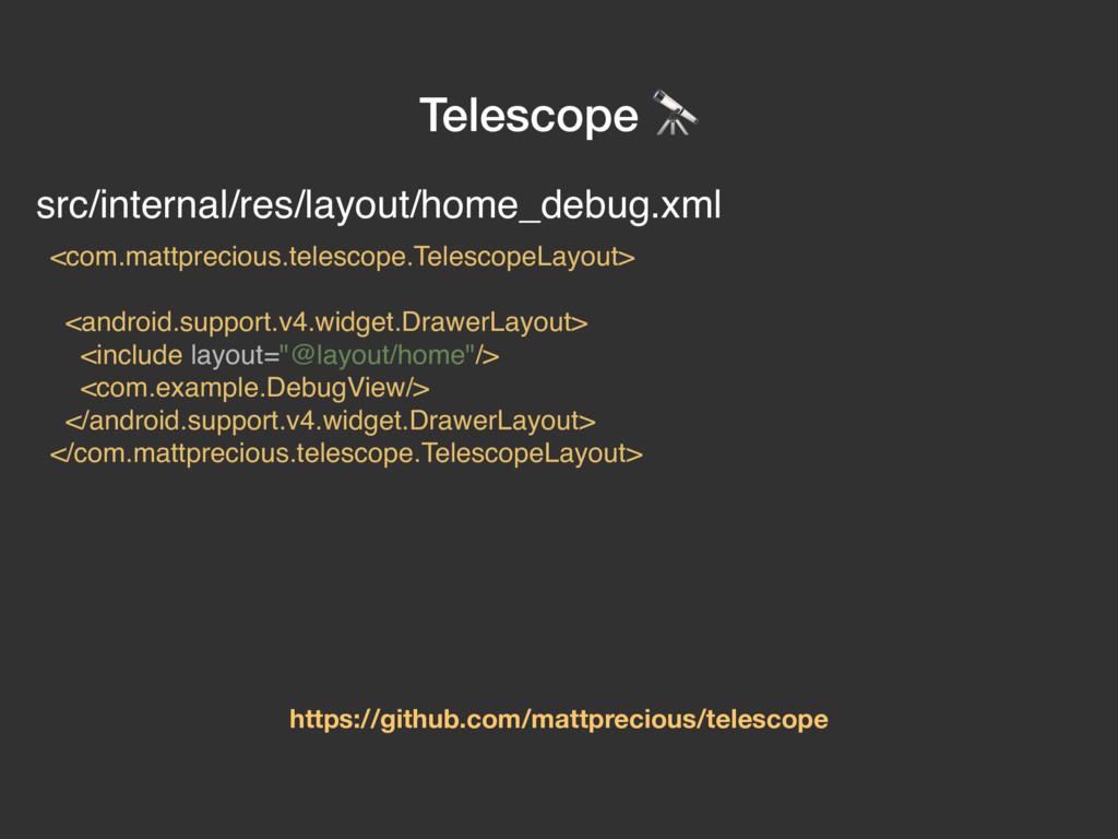 Telescope  https://github.com/mattprecious/tele...