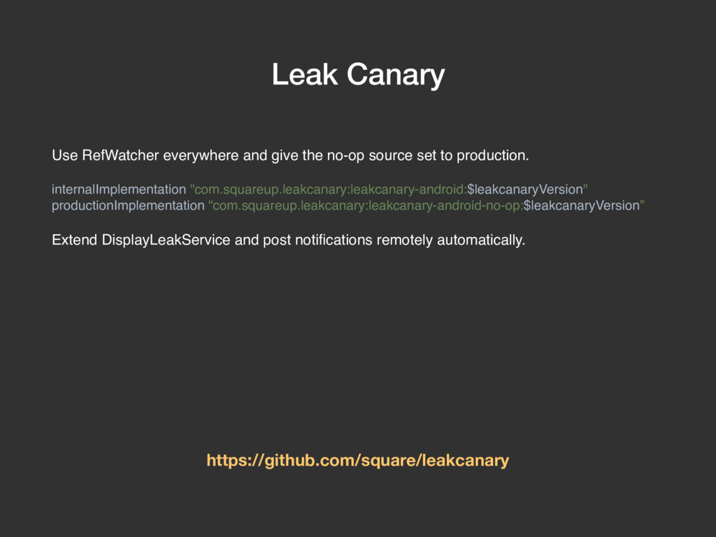Leak Canary Use RefWatcher everywhere and give ...