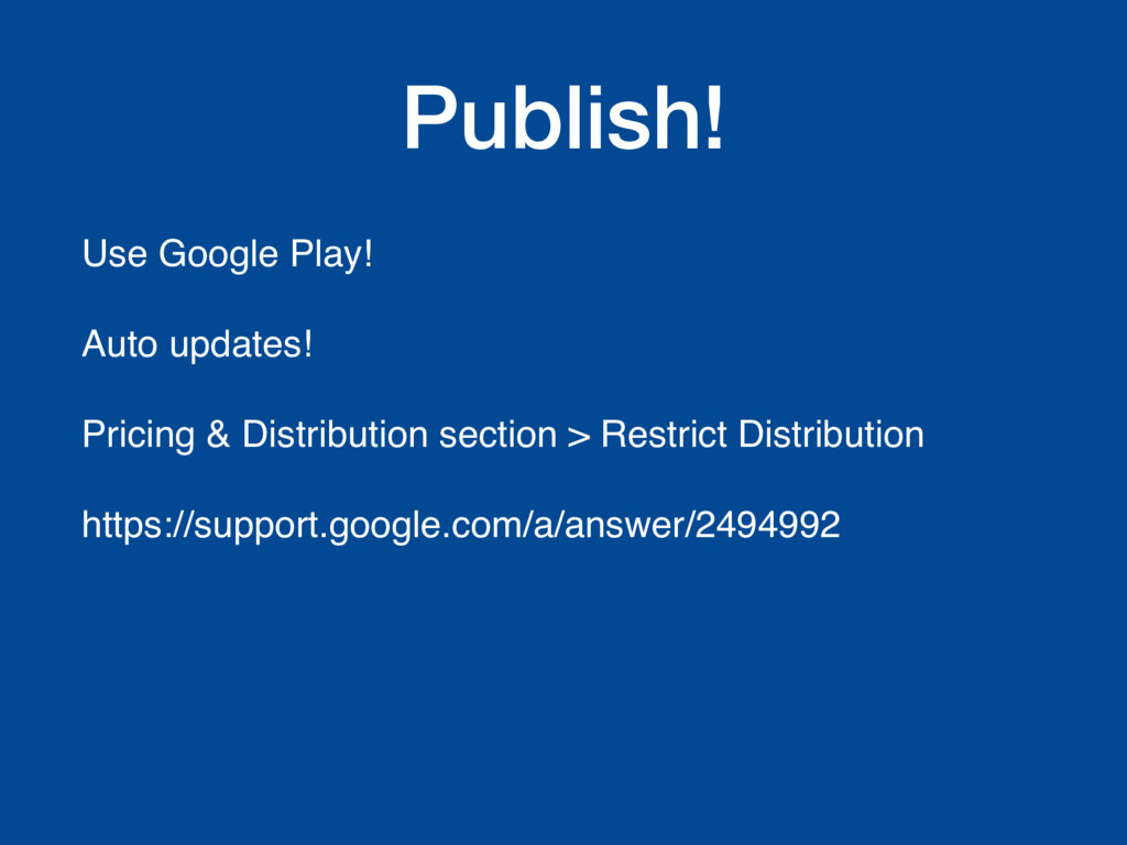 Publish! Use Google Play! Auto updates! Pricing...