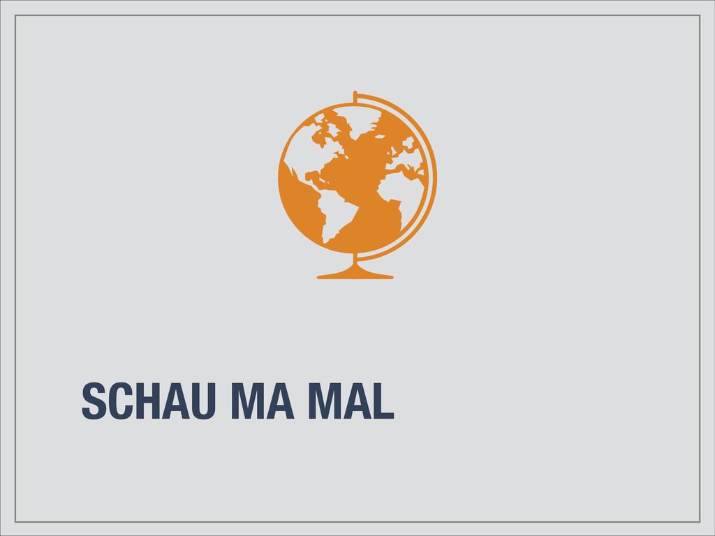 SCHAU MA MAL