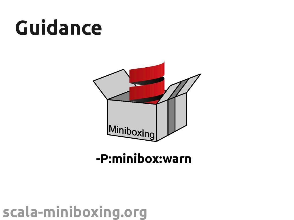 scala-miniboxing.org Guidance Guidance -P:minib...