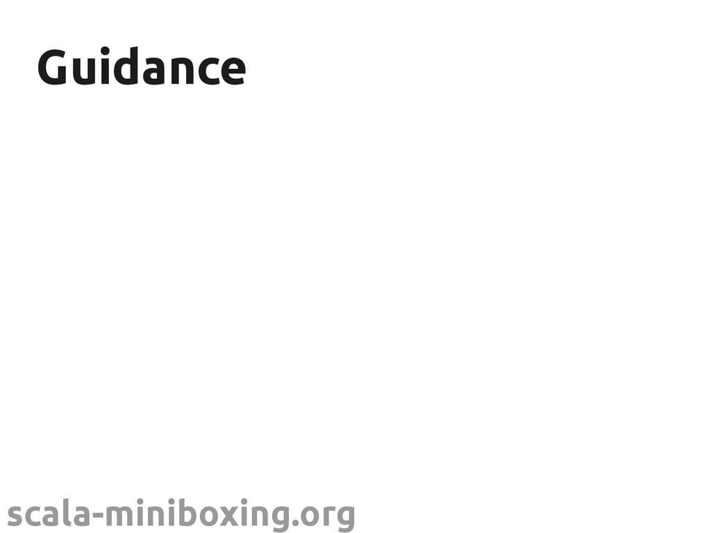 scala-miniboxing.org Guidance Guidance