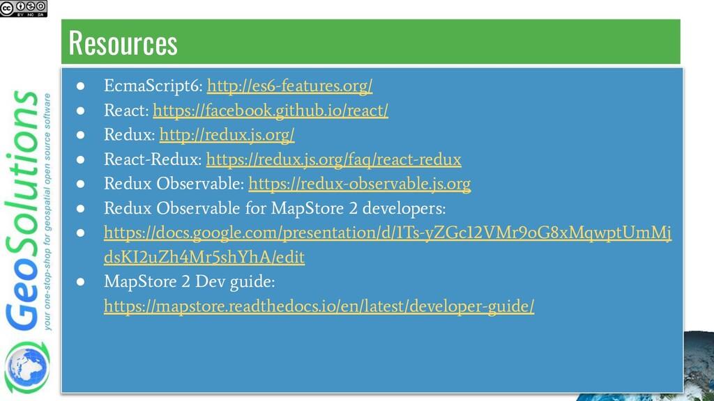 Resources ● EcmaScript6: http://es6-features.or...
