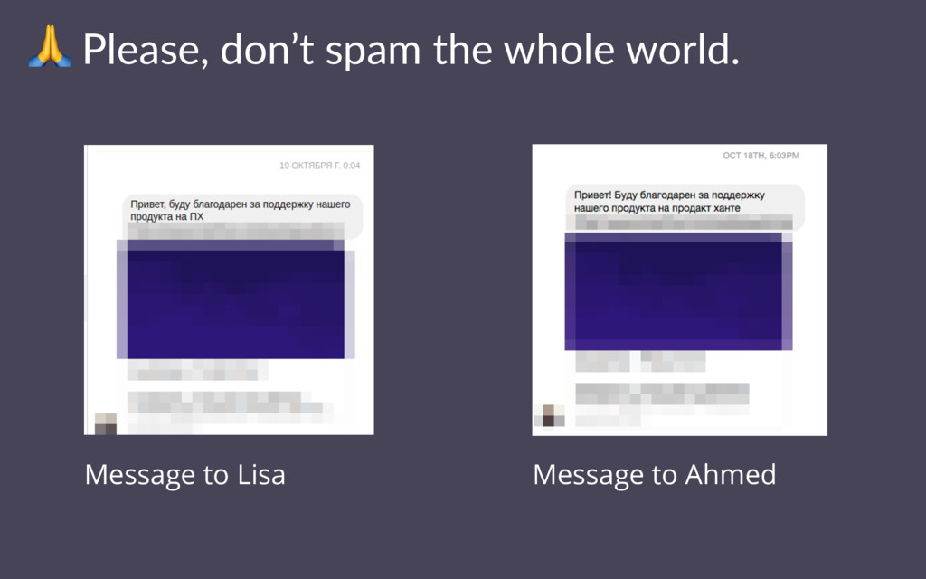 ! Please, don't spam the whole world. Message t...