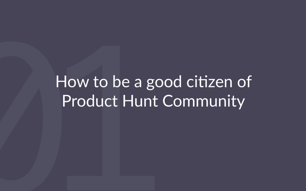 01 How to be a good ci-zen of Product Hunt Comm...