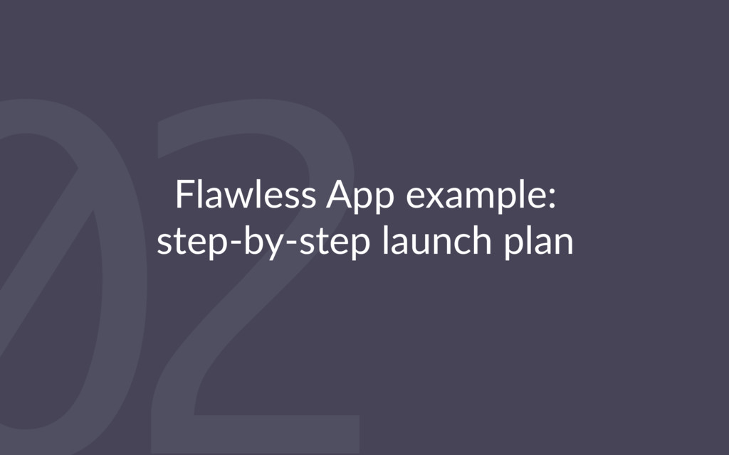 02 Flawless App example: step-by-step launch pl...