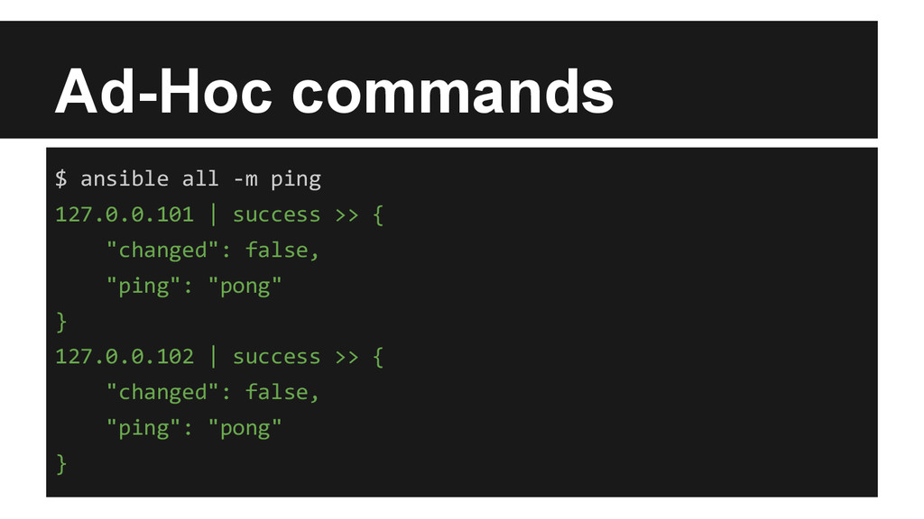Ad-Hoc commands $ ansible all -m ping 127.0.0.1...