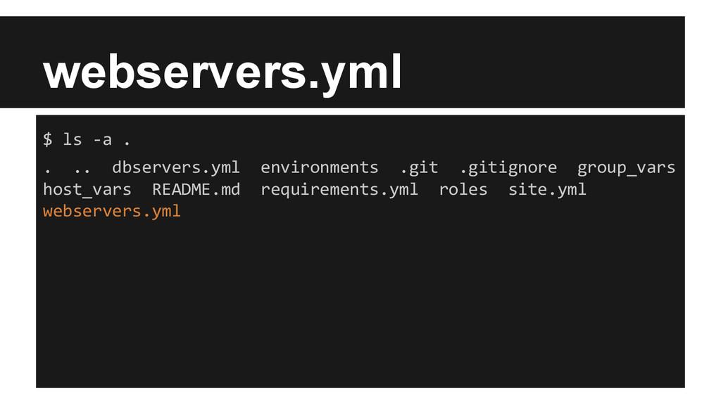 webservers.yml $ ls -a . . .. dbservers.yml env...