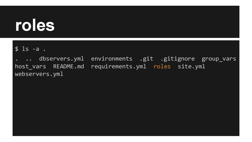 roles $ ls -a . . .. dbservers.yml environments...