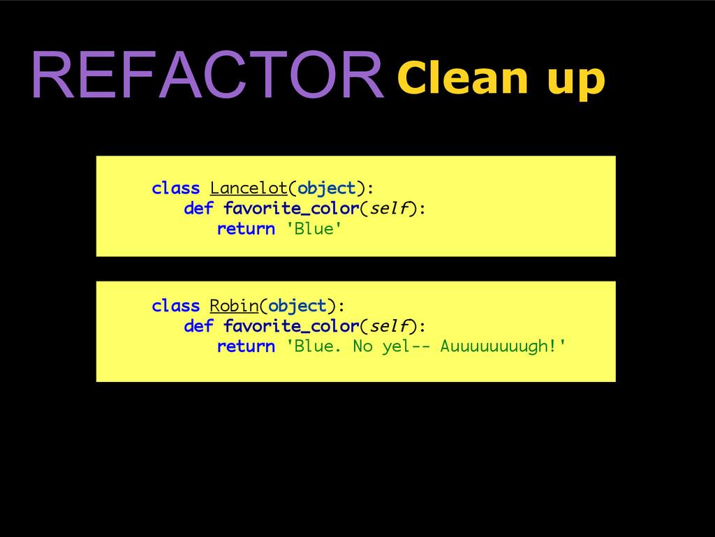 REFACTOR Clean up class Lancelot(object): def f...