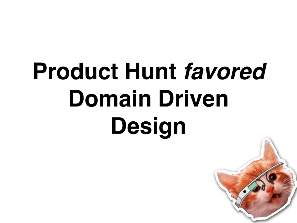 Product Hunt favored Domain Driven    Desig n