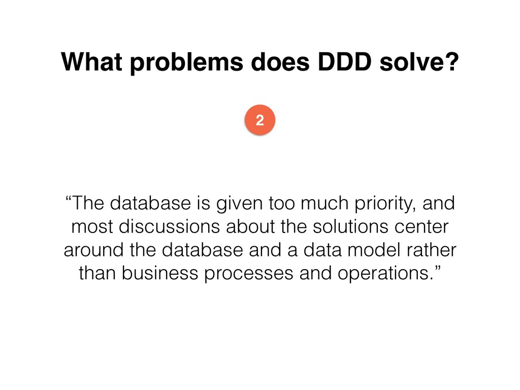 """What problems does DDD solve? """"The database is ..."""