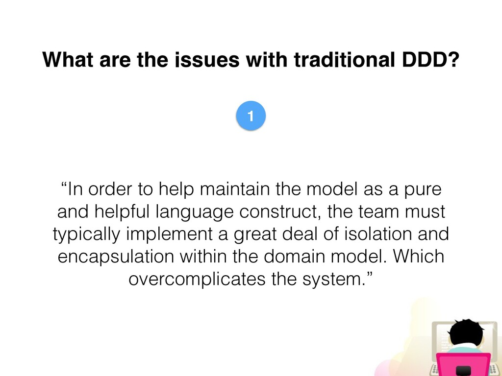 """What are the issues with traditional DDD? """"In o..."""