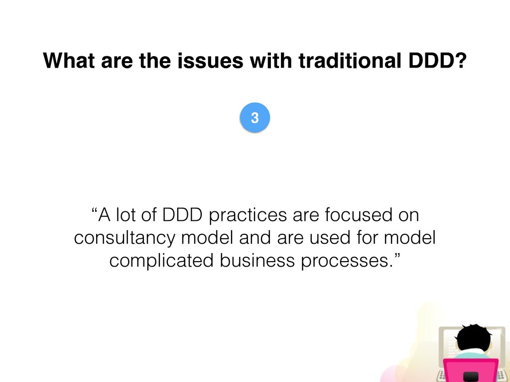 """What are the issues with traditional DDD? """"A lo..."""