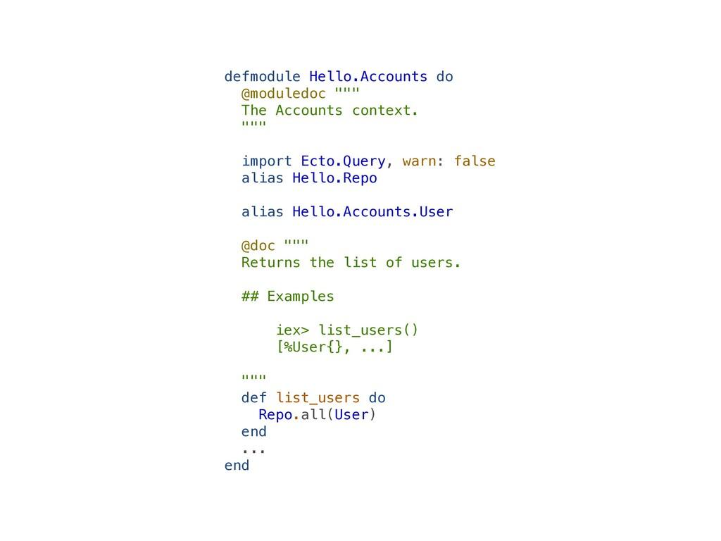 "defmodule Hello.Accounts do   @moduledoc """"""   ..."