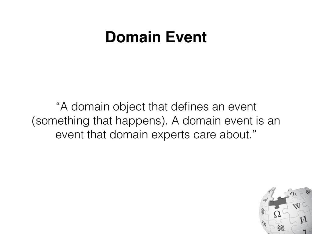 "Domain Event ""A domain object that de fi nes an..."
