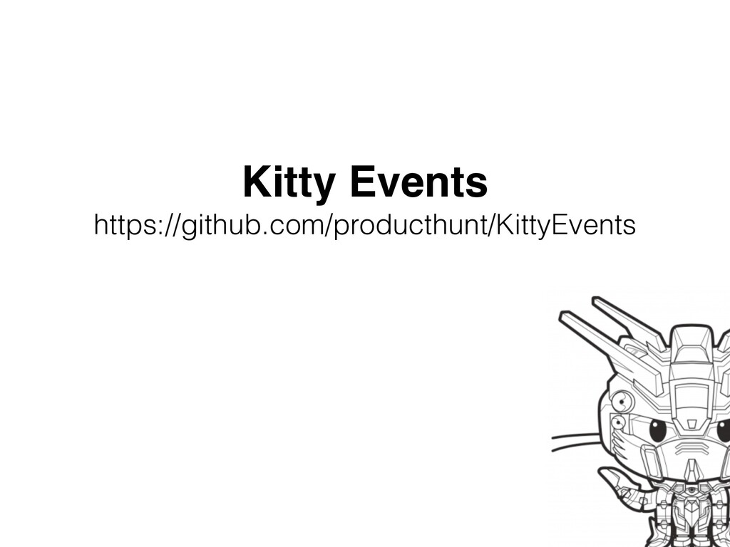 Kitty Event s  https://github.com/producthunt/K...