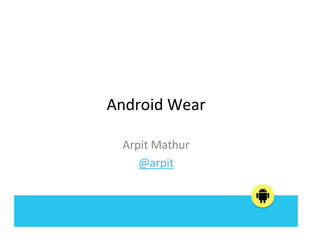 Android Wear  Arpit Mathur  @arpit...