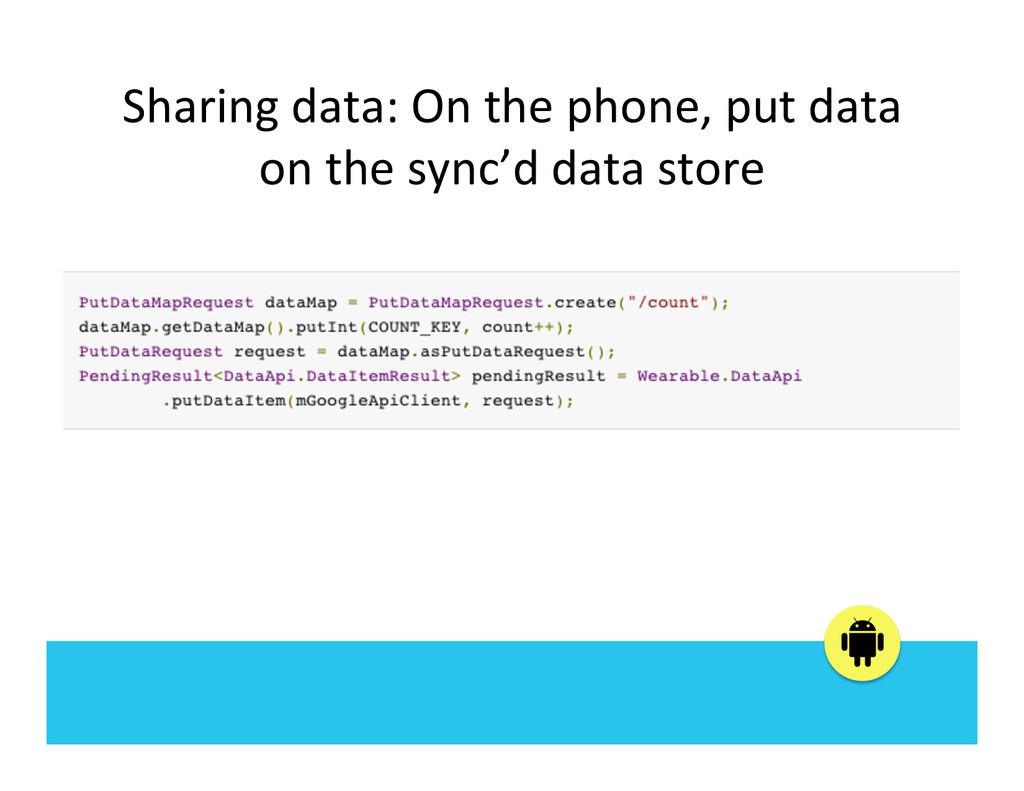 Sharing data: On the phone, put...