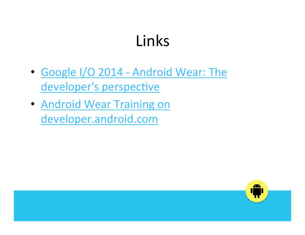 Links  • Google I/O 2014 -‐ An...
