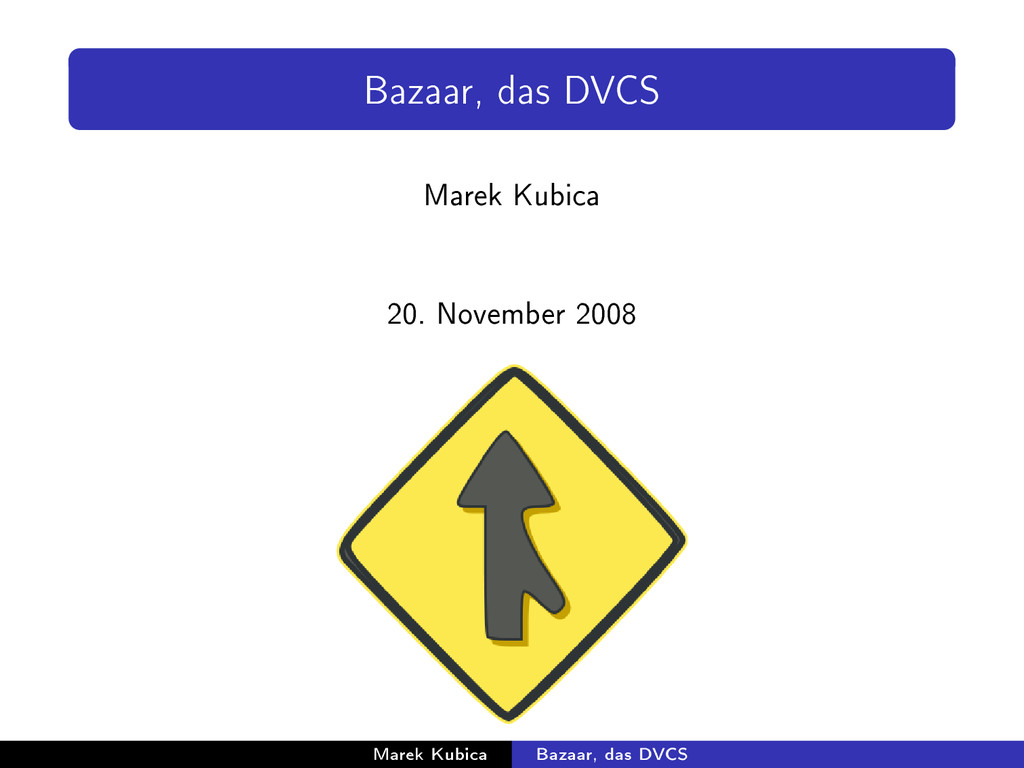 Bazaar, das DVCS Marek Kubica 20. November 2008...