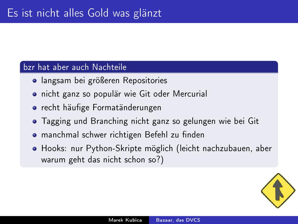 Es ist nicht alles Gold was glänzt bzr hat aber...