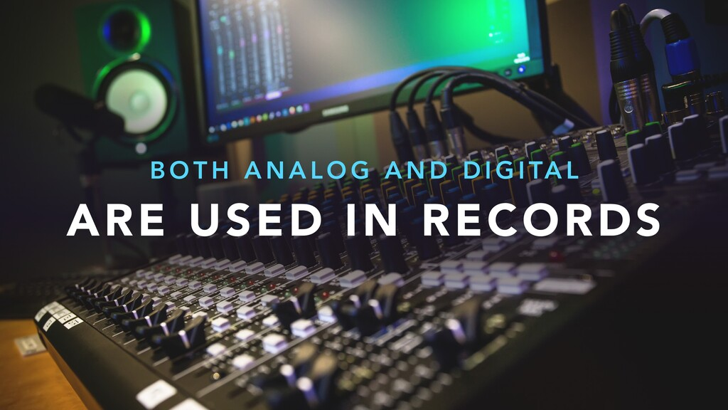 ARE USED IN RECORDS B O T H A N A L O G A N D D...