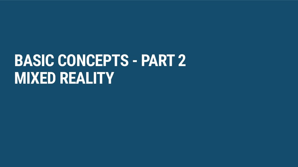 BASIC CONCEPTS - PART 2 MIXED REALITY