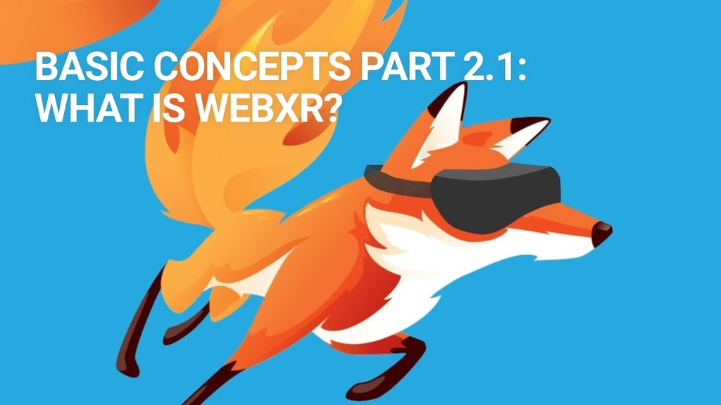BASIC CONCEPTS PART 2.1: WHAT IS WEBXR?