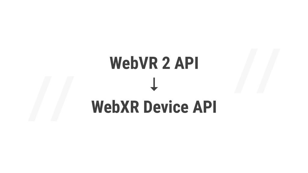 WebVR 2 API ↓ WebXR Device API