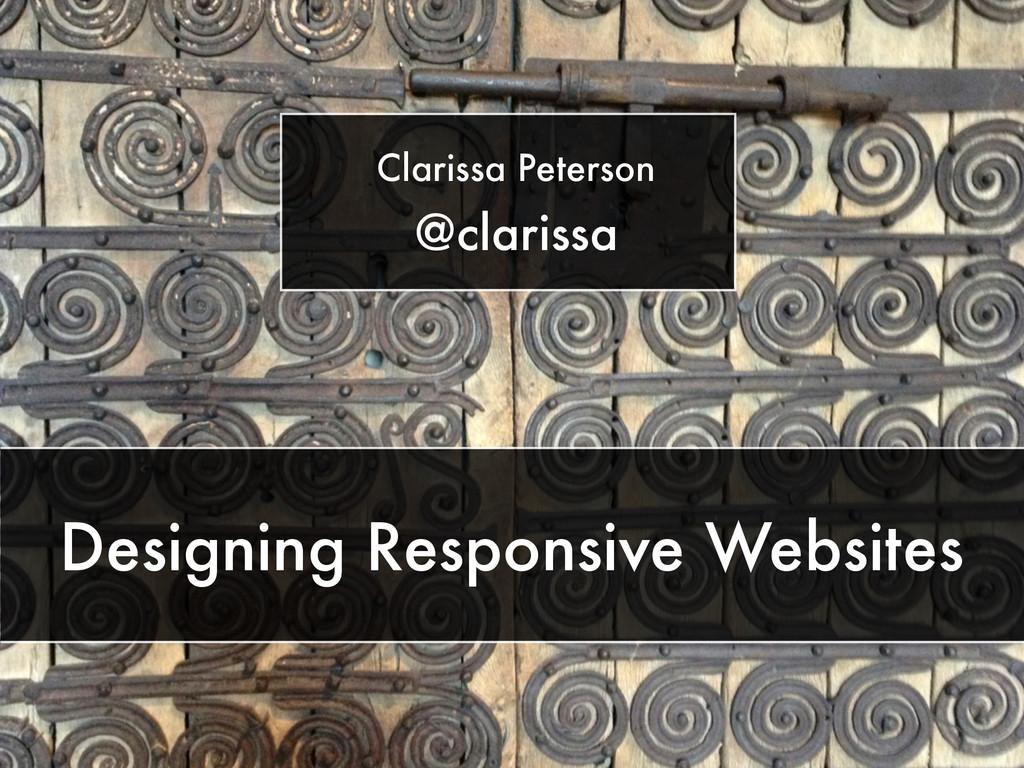 Designing Responsive Websites Clarissa Peterson...