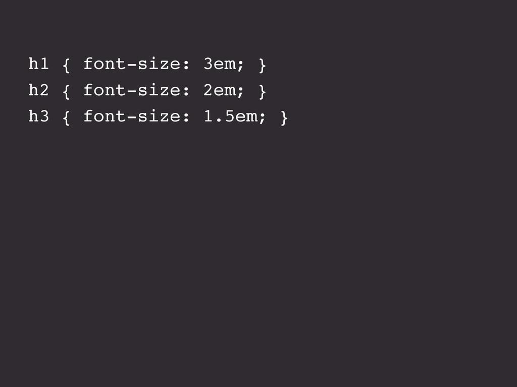 h1 { font-size: 3em; } h2 { font-size: 2em; } h...