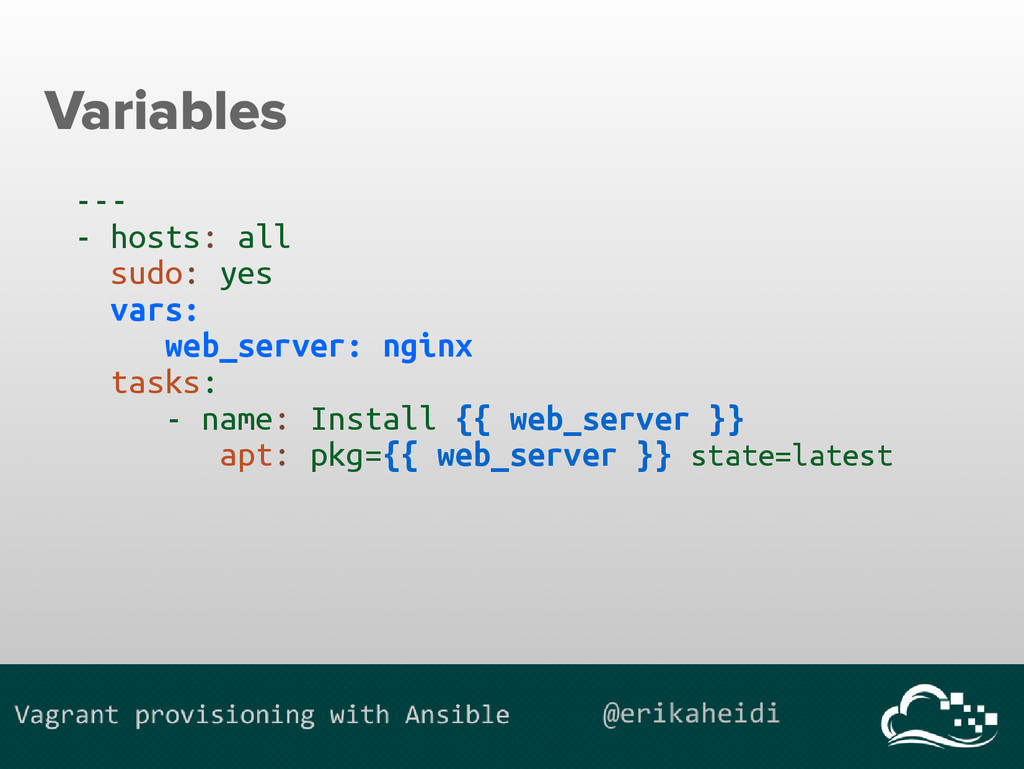 Variables --- - hosts: all sudo: yes vars: web_...