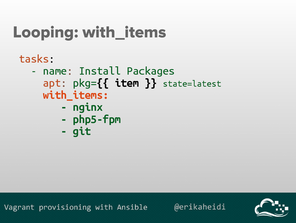 Looping: with_items tasks: - name: Install Pack...
