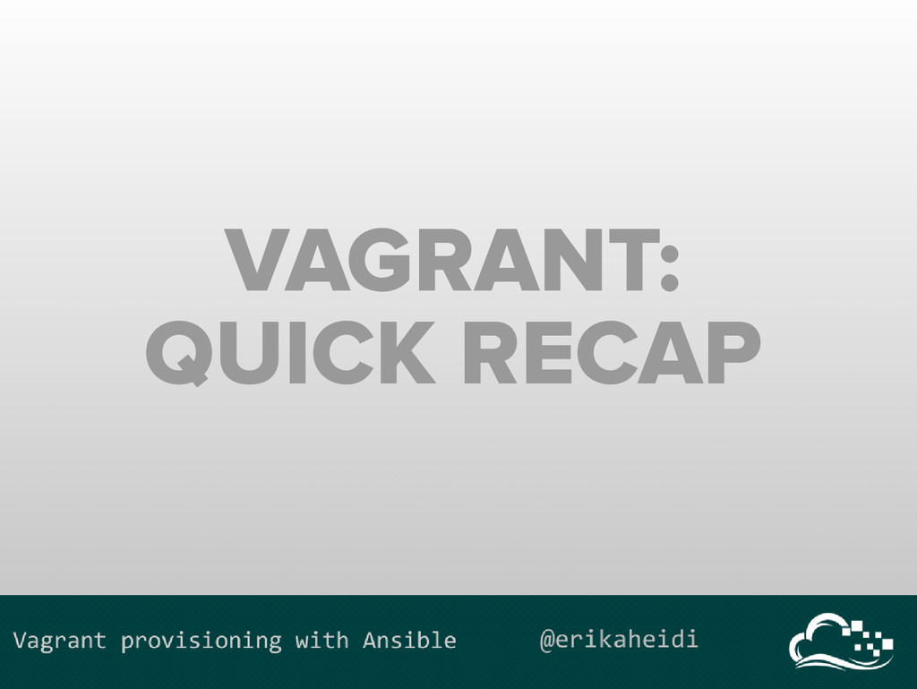 VAGRANT: QUICK RECAP