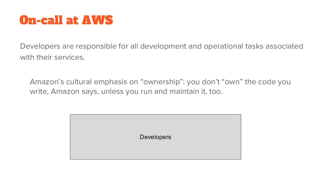 On-call at AWS Developers Developers are respon...