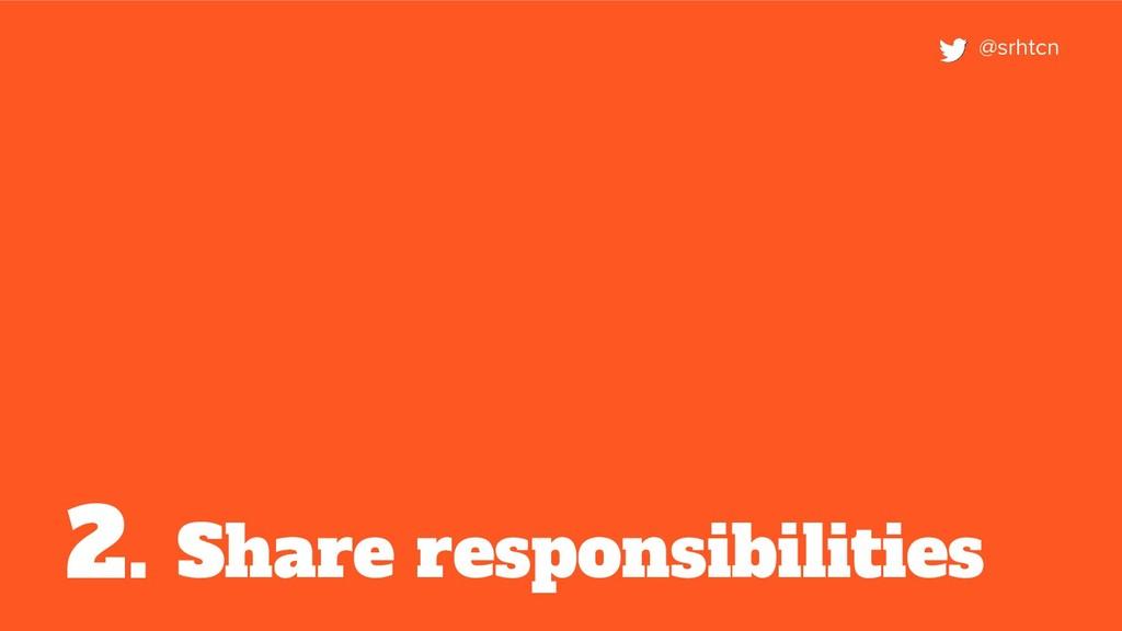 Share responsibilities 2. @srhtcn