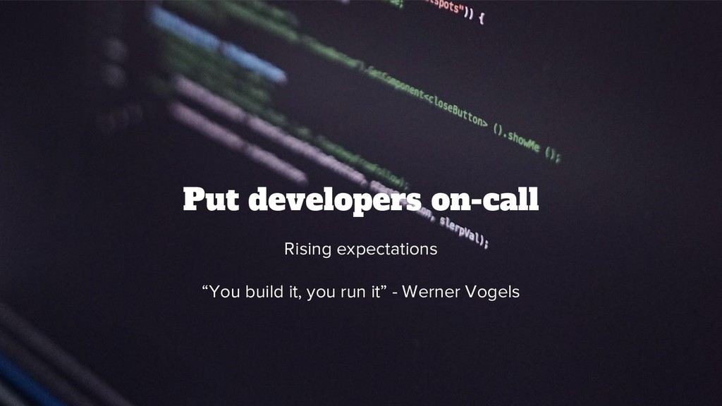 @srhtcn Put developers on-call Rising expectati...