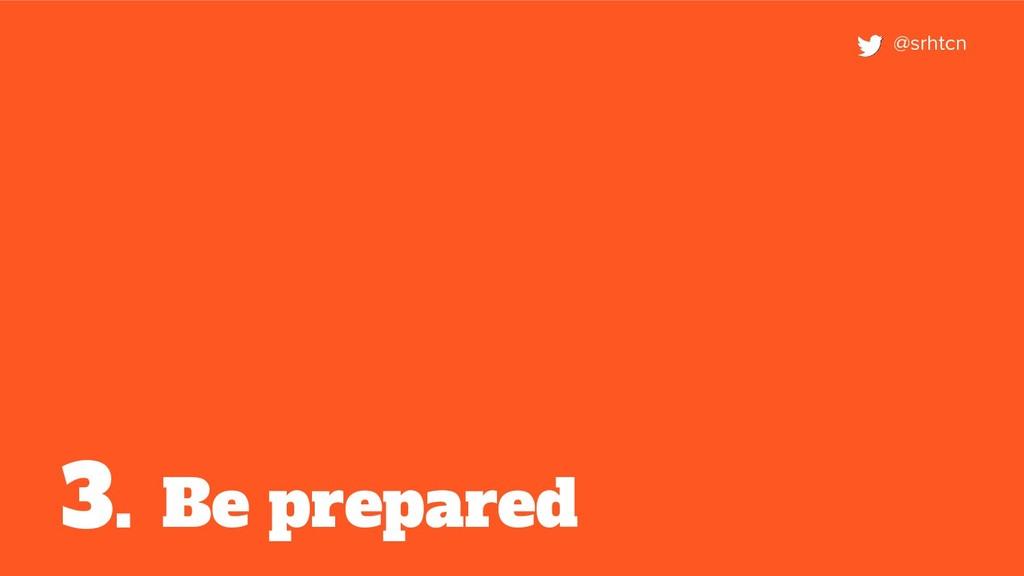 Be prepared 3. @srhtcn