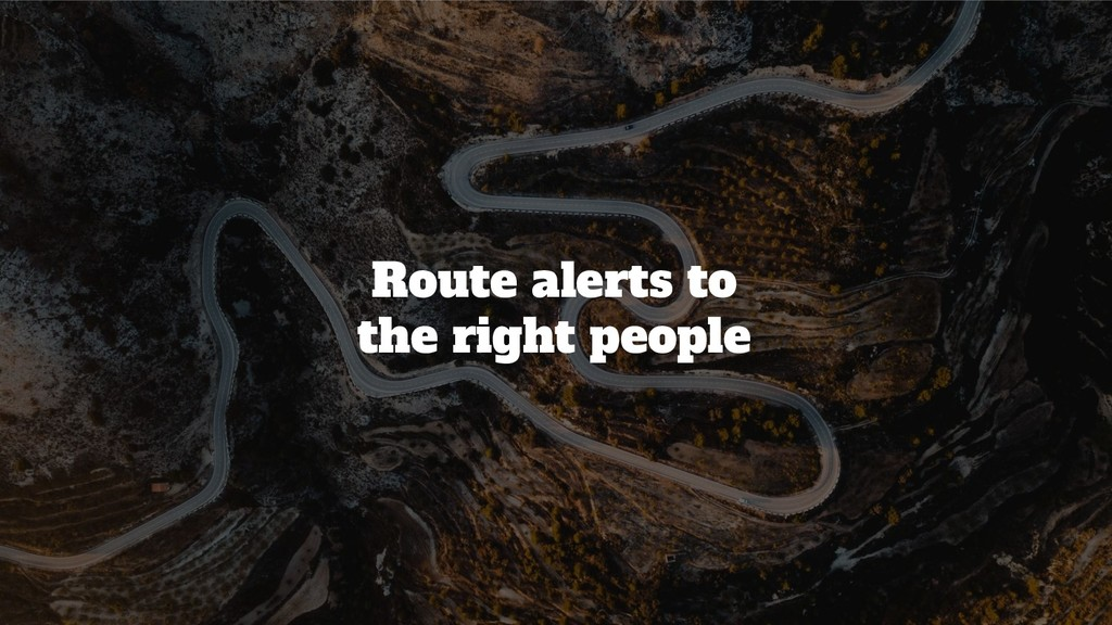 @srhtcn Route alerts to the right people