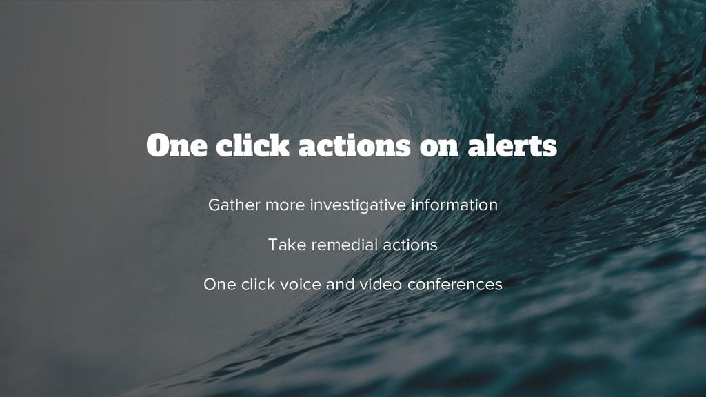 Gather more investigative information Take reme...