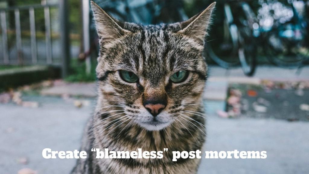 """@srhtcn Create """"blameless"""" post mortems"""
