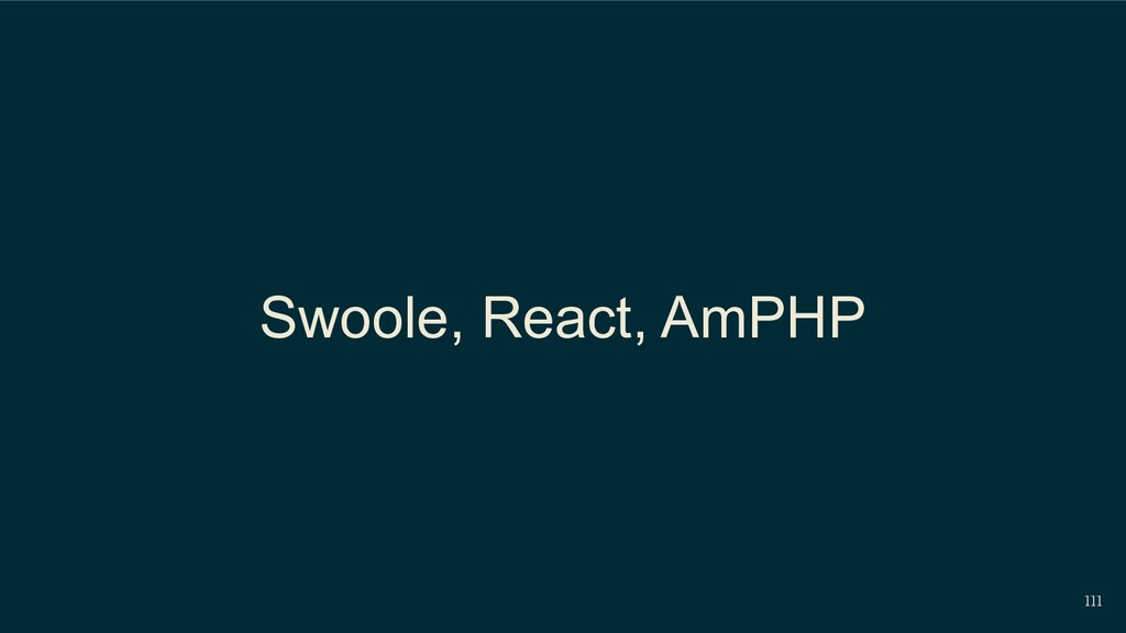 111 Swoole, React, AmPHP