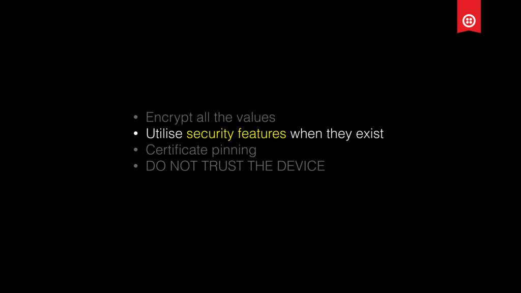 • Encrypt all the values • Utilise security fea...