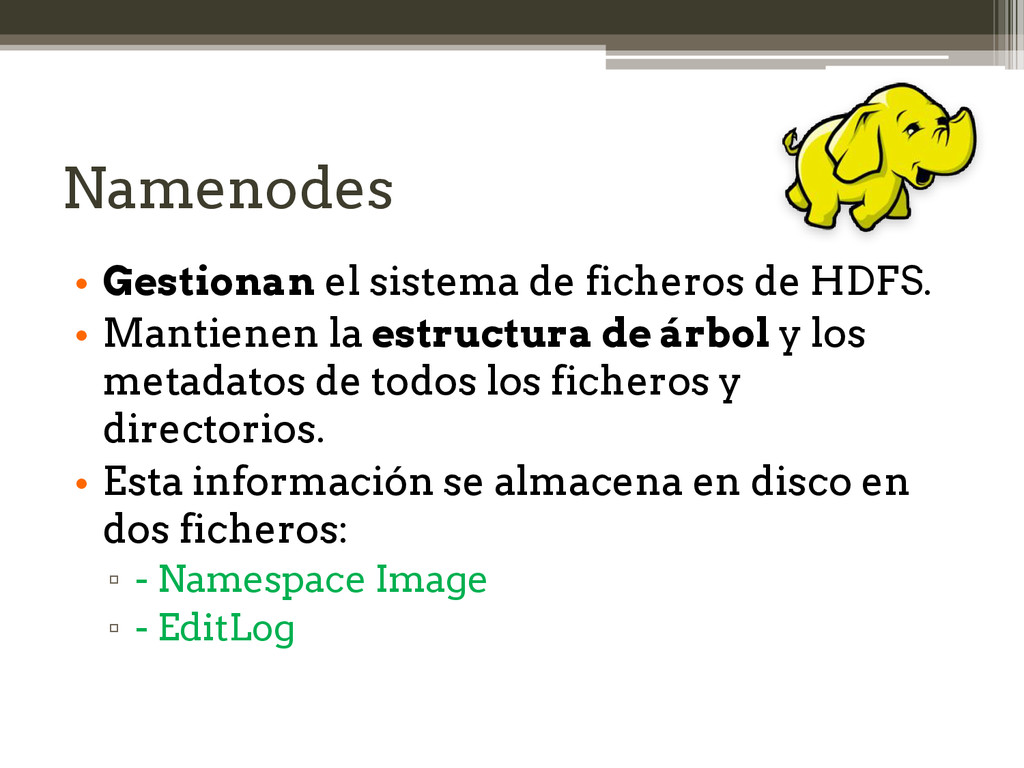 Namenodes • Gestionan el sistema de ficheros de...